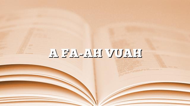 A FA-AH VUAH