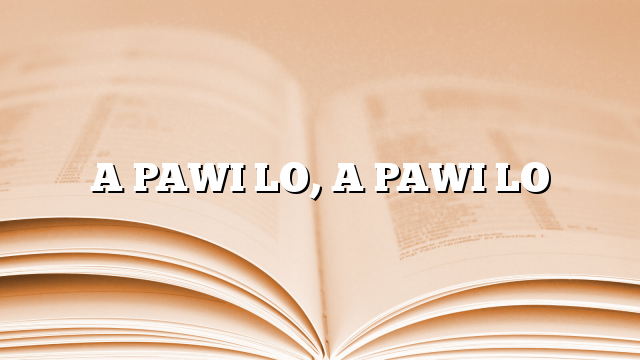 A PAWI LO, A PAWI LO