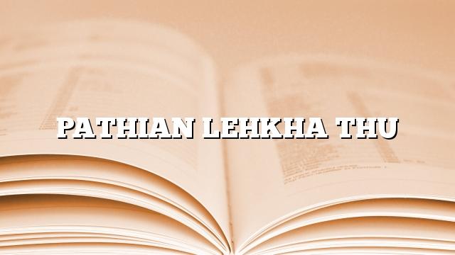 PATHIAN LEHKHA THU